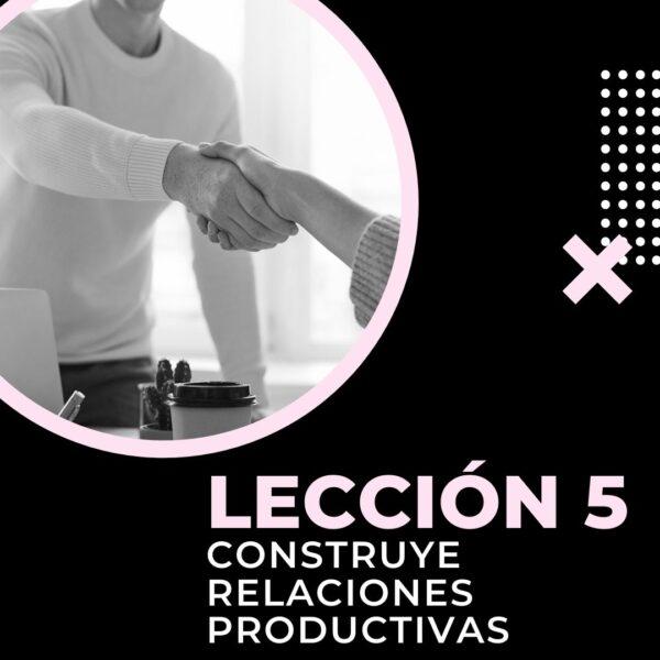 Leccion 5 construye relaciones productivas
